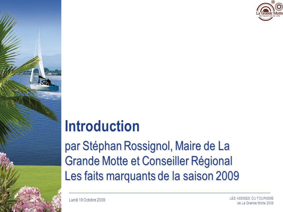 Lundi 19 Octobre 2009 _____________________________________________________________________________ Introduction Le contexte: dune station à une ville balnéaire –Schéma directeur de la ville –Schéma de développement touristique Lévénement au service du développement touristique –Les retombées médiatiques du Tour de France –Le trophée Clairefontaine –Les autres grands événements: 1,2,3 Fiesta, Les Nuits dOr, Carnaval… –Lévolution des animations dans un contexte balnéaire: les musicales du mardi (juillet/août), le cinéma en plein air, le marché paysan … LES ASSISES DU TOURISME de La Grande Motte 2009