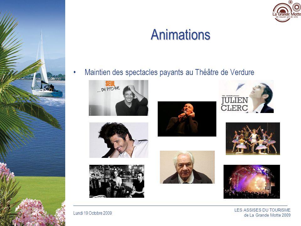 Lundi 19 Octobre 2009 _____________________________________________________________________________ Animations Maintien des spectacles payants au Théâtre de Verdure LES ASSISES DU TOURISME de La Grande Motte 2009