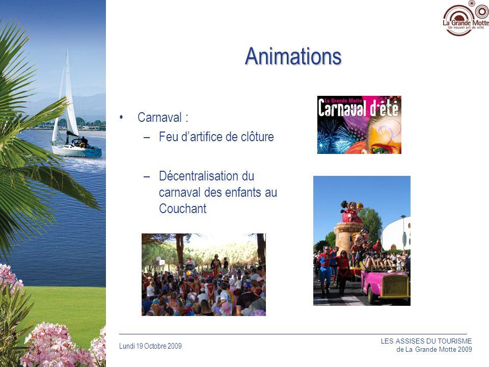 Lundi 19 Octobre 2009 _____________________________________________________________________________ Animations Carnaval : –Feu dartifice de clôture –Décentralisation du carnaval des enfants au Couchant LES ASSISES DU TOURISME de La Grande Motte 2009