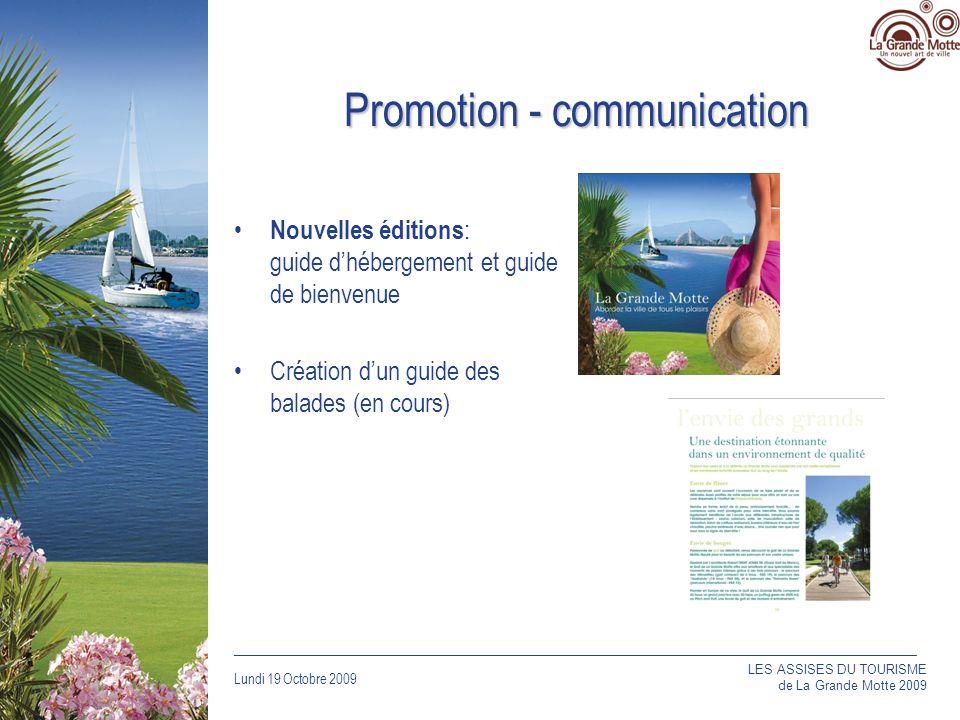 Lundi 19 Octobre 2009 _____________________________________________________________________________ Promotion - communication Nouvelles éditions : guide dhébergement et guide de bienvenue Création dun guide des balades (en cours) LES ASSISES DU TOURISME de La Grande Motte 2009