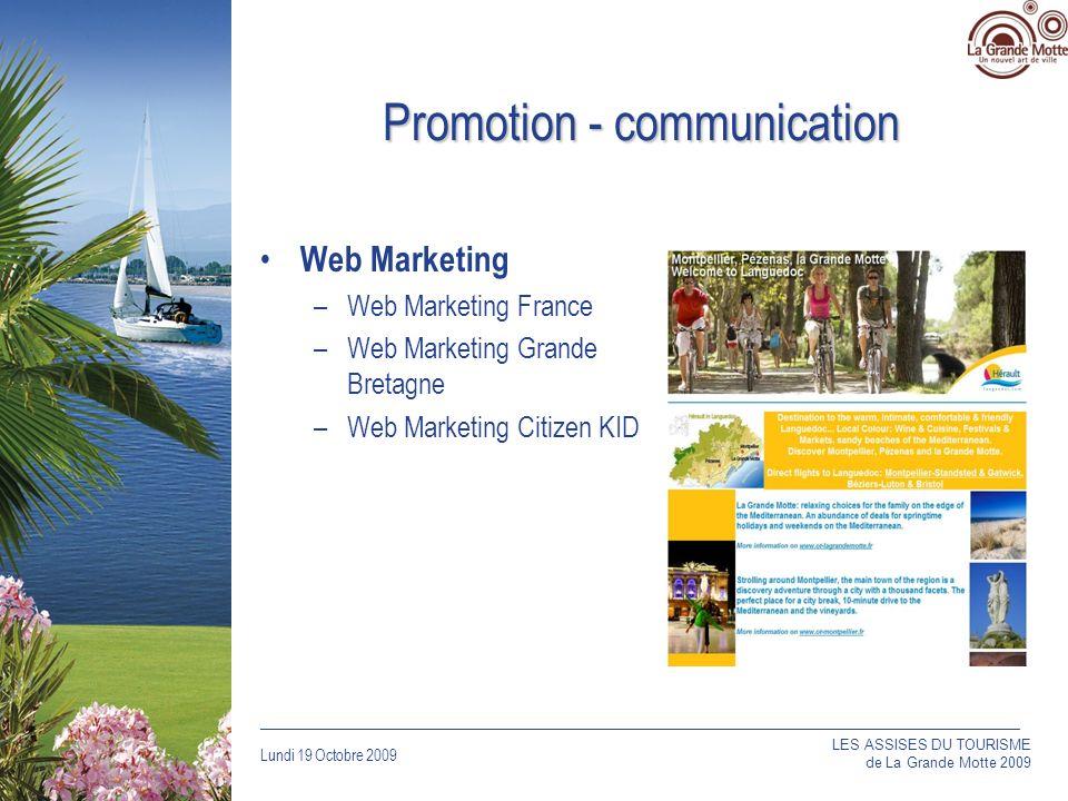 Lundi 19 Octobre 2009 _____________________________________________________________________________ Promotion - communication Web Marketing –Web Marketing France –Web Marketing Grande Bretagne –Web Marketing Citizen KID LES ASSISES DU TOURISME de La Grande Motte 2009