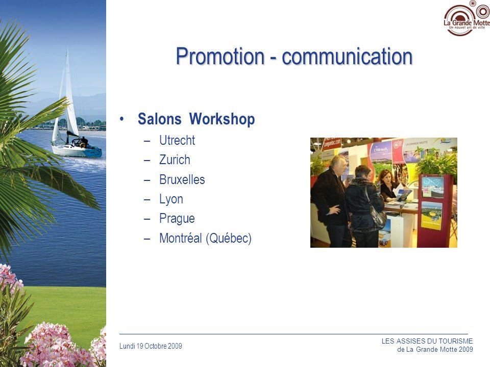 Lundi 19 Octobre 2009 _____________________________________________________________________________ Promotion - communication Salons Workshop –Utrecht –Zurich –Bruxelles –Lyon –Prague –Montréal (Québec) LES ASSISES DU TOURISME de La Grande Motte 2009