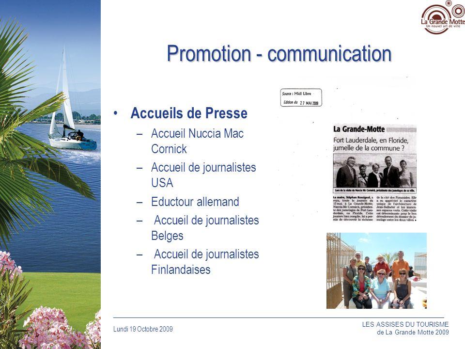 Lundi 19 Octobre 2009 _____________________________________________________________________________ Promotion - communication Accueils de Presse –Accueil Nuccia Mac Cornick –Accueil de journalistes USA –Eductour allemand – Accueil de journalistes Belges – Accueil de journalistes Finlandaises LES ASSISES DU TOURISME de La Grande Motte 2009