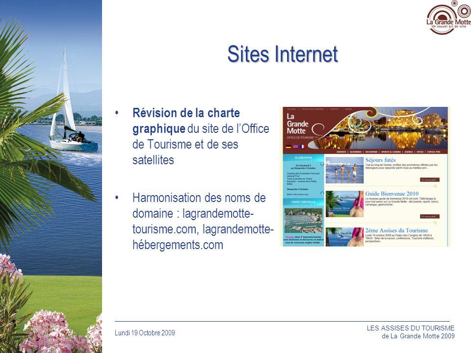 Lundi 19 Octobre 2009 _____________________________________________________________________________ Sites Internet Révision de la charte graphique du site de lOffice de Tourisme et de ses satellites Harmonisation des noms de domaine : lagrandemotte- tourisme.com, lagrandemotte- hébergements.com LES ASSISES DU TOURISME de La Grande Motte 2009