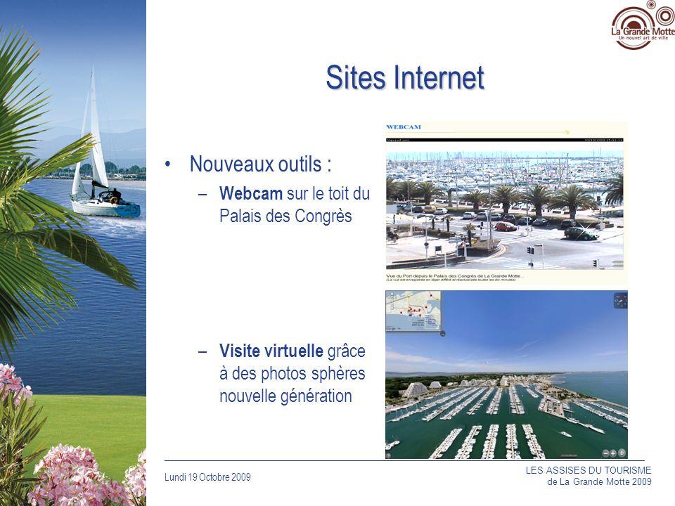 Lundi 19 Octobre 2009 _____________________________________________________________________________ Sites Internet Nouveaux outils : – Webcam sur le toit du Palais des Congrès – Visite virtuelle grâce à des photos sphères nouvelle génération LES ASSISES DU TOURISME de La Grande Motte 2009