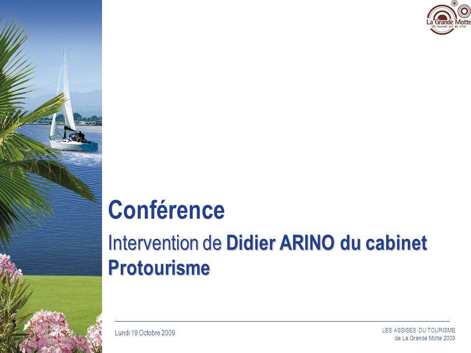 Lundi 19 Octobre 2009 _____________________________________________________________________________ LES ASSISES DU TOURISME de La Grande Motte 2009 Intervention de Didier ARINO du cabinet Protourisme Conférence