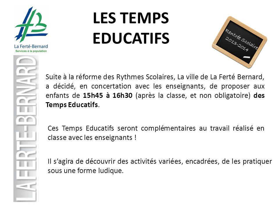 Rentrée Scolaire 2013-2014 Suite à la réforme des Rythmes Scolaires, La ville de La Ferté Bernard, a décidé, en concertation avec les enseignants, de