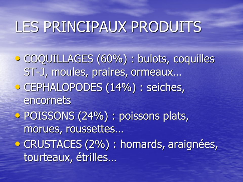 LES PRINCIPAUX PRODUITS COQUILLAGES (60%) : bulots, coquilles ST-J, moules, praires, ormeaux… COQUILLAGES (60%) : bulots, coquilles ST-J, moules, prai