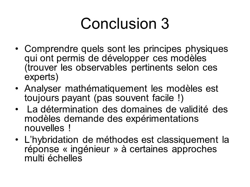 Conclusion 3 Comprendre quels sont les principes physiques qui ont permis de développer ces modèles (trouver les observables pertinents selon ces expe