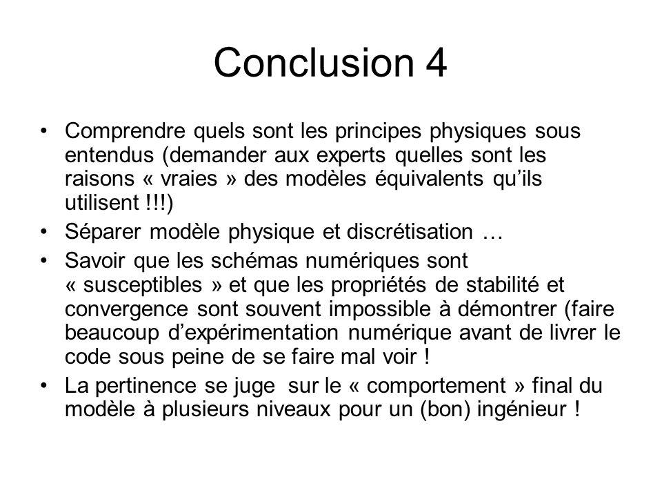 Conclusion 4 Comprendre quels sont les principes physiques sous entendus (demander aux experts quelles sont les raisons « vraies » des modèles équival