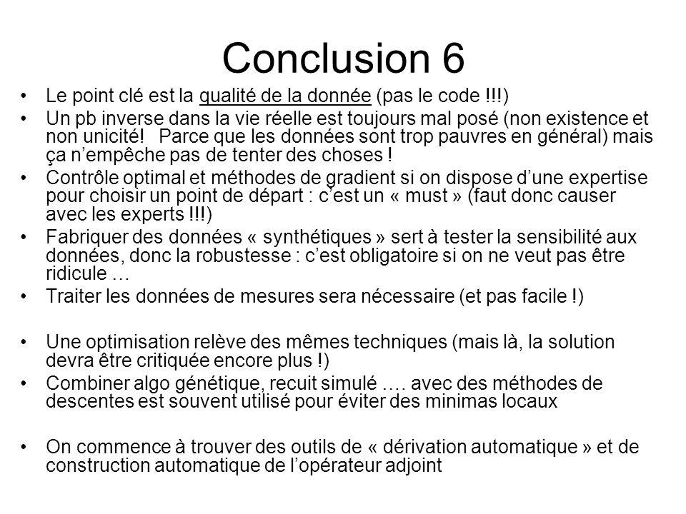 Conclusion 6 Le point clé est la qualité de la donnée (pas le code !!!) Un pb inverse dans la vie réelle est toujours mal posé (non existence et non u