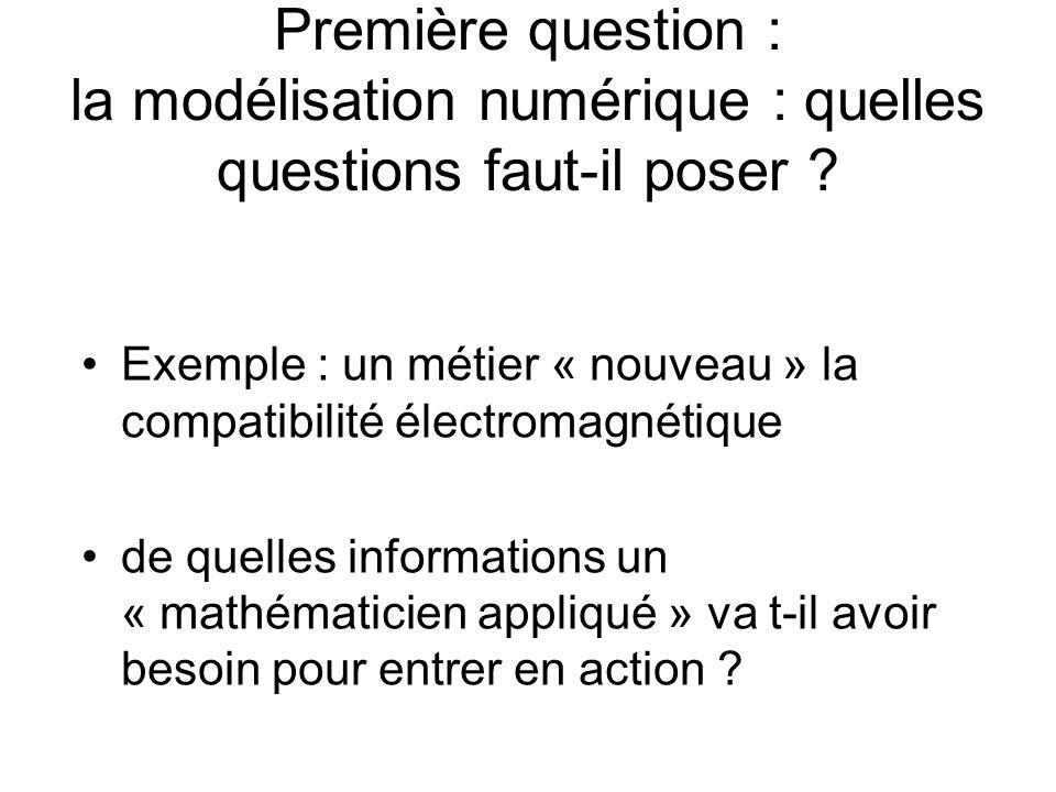 Première question : la modélisation numérique : quelles questions faut-il poser .