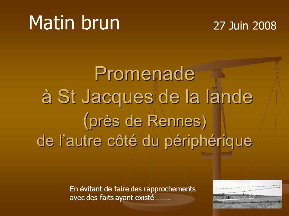 Promenade à St Jacques de la lande ( près de Rennes) de lautre côté du périphérique Matin brun En évitant de faire des rapprochements avec des faits ayant existé …….