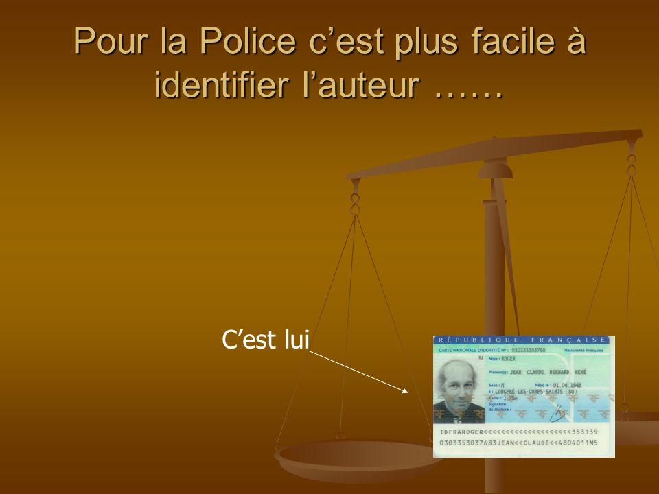 Pour la Police cest plus facile à identifier lauteur …… Cest lui