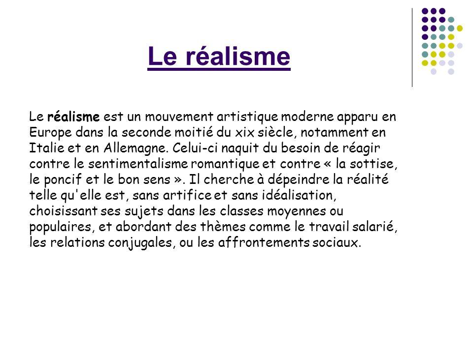 Le réalisme Le réalisme est un mouvement artistique moderne apparu en Europe dans la seconde moitié du xix siècle, notamment en Italie et en Allemagne