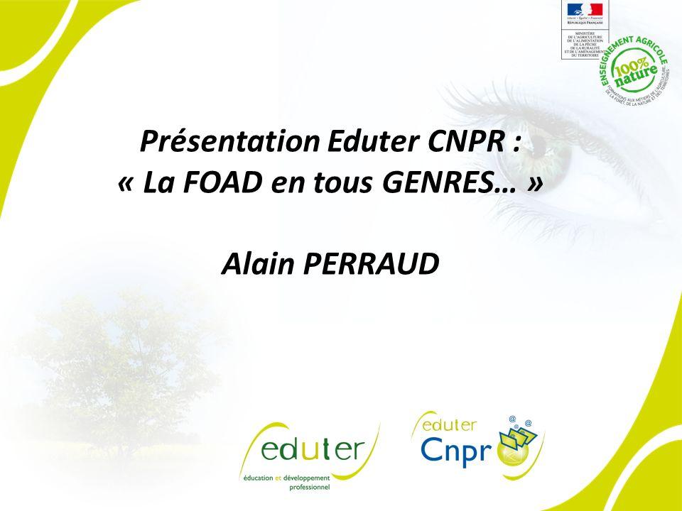 Présentation Eduter CNPR : « La FOAD en tous GENRES… » Alain PERRAUD