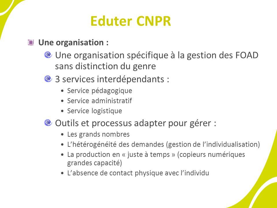 Eduter CNPR Une organisation : Une organisation spécifique à la gestion des FOAD sans distinction du genre 3 services interdépendants : Service pédago