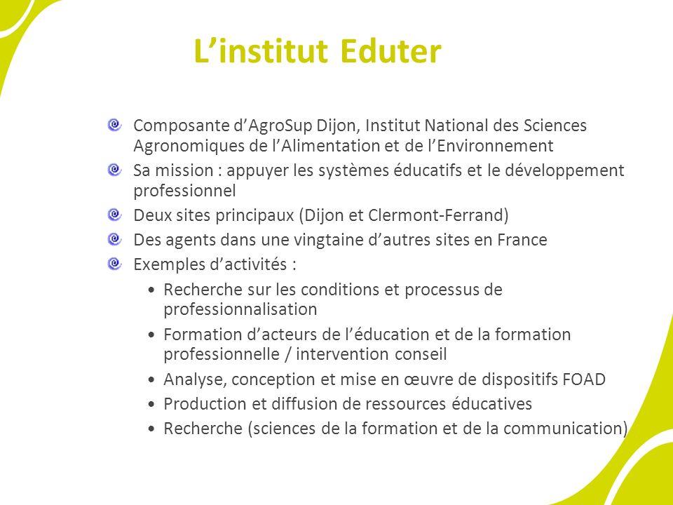 Linstitut Eduter Composante dAgroSup Dijon, Institut National des Sciences Agronomiques de lAlimentation et de lEnvironnement Sa mission : appuyer les