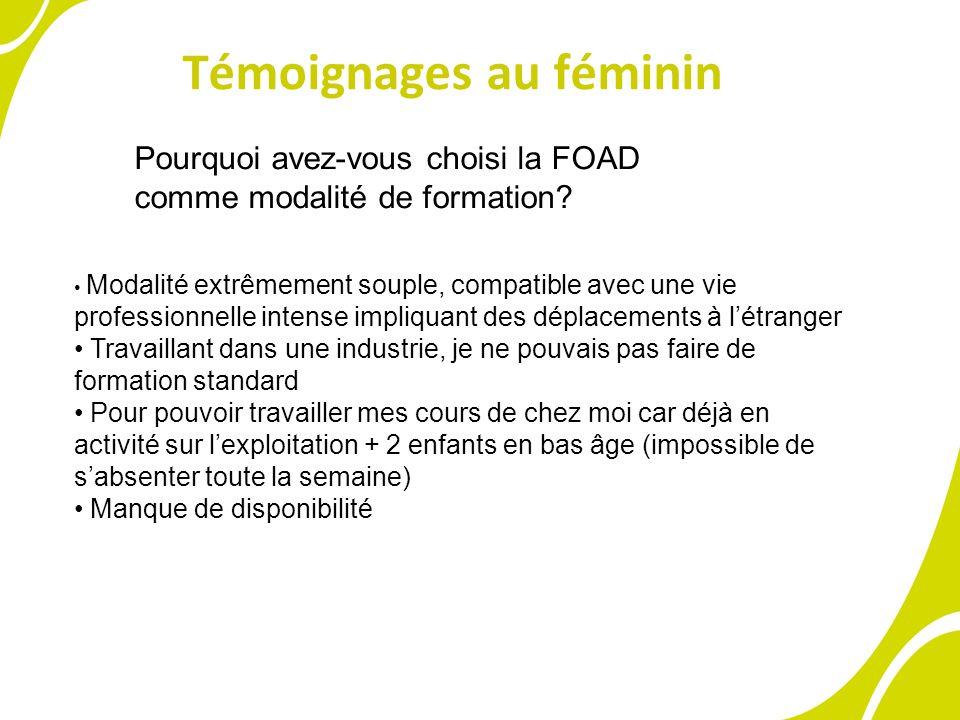 Témoignages au féminin Pourquoi avez-vous choisi la FOAD comme modalité de formation? Modalité extrêmement souple, compatible avec une vie professionn