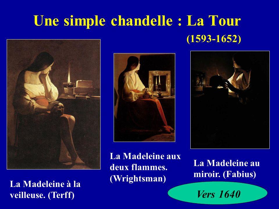 Une simple chandelle : La Tour (1593-1652) La Madeleine aux deux flammes. (Wrightsman) La Madeleine à la veilleuse. (Terff) La Madeleine au miroir. (F
