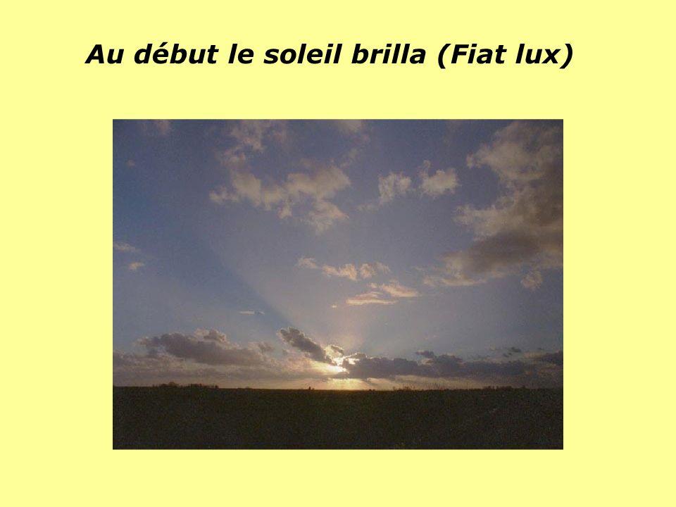 Au début le soleil brilla (Fiat lux)