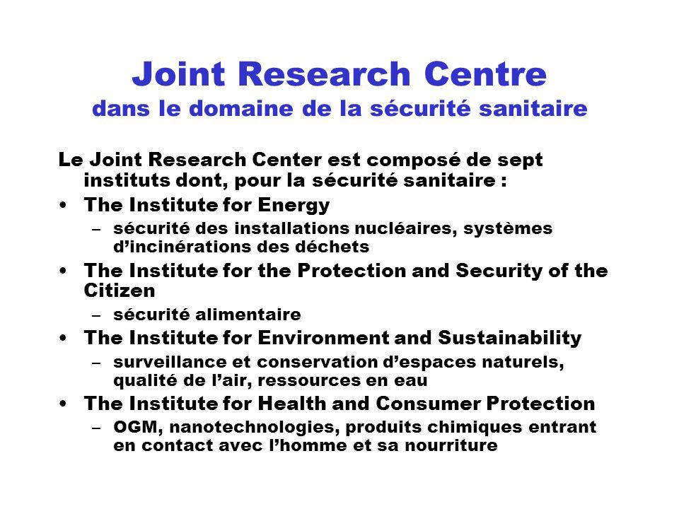 Joint Research Centre dans le domaine de la sécurité sanitaire Le Joint Research Center est composé de sept instituts dont, pour la sécurité sanitaire