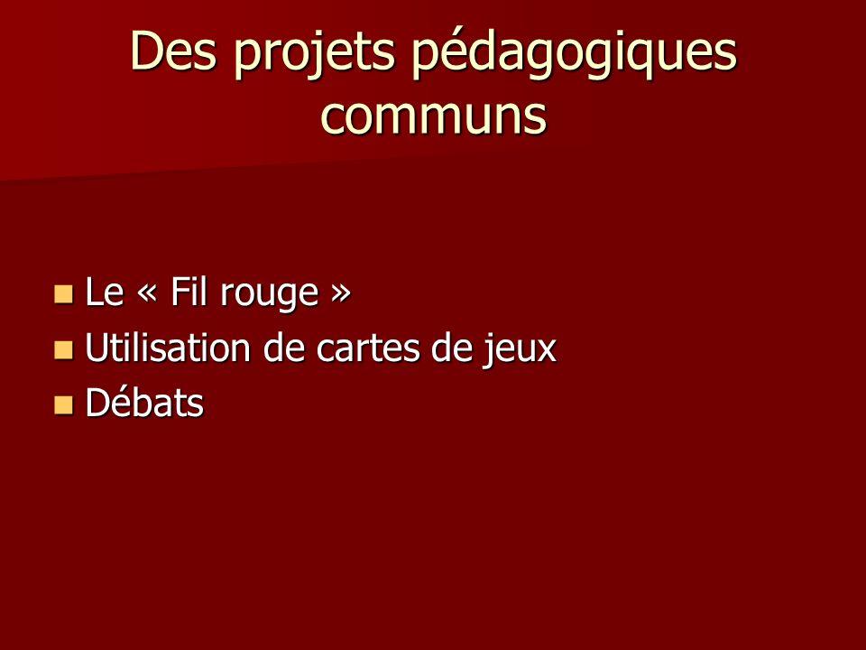 Des projets pédagogiques communs Le « Fil rouge » Le « Fil rouge » Utilisation de cartes de jeux Utilisation de cartes de jeux Débats Débats