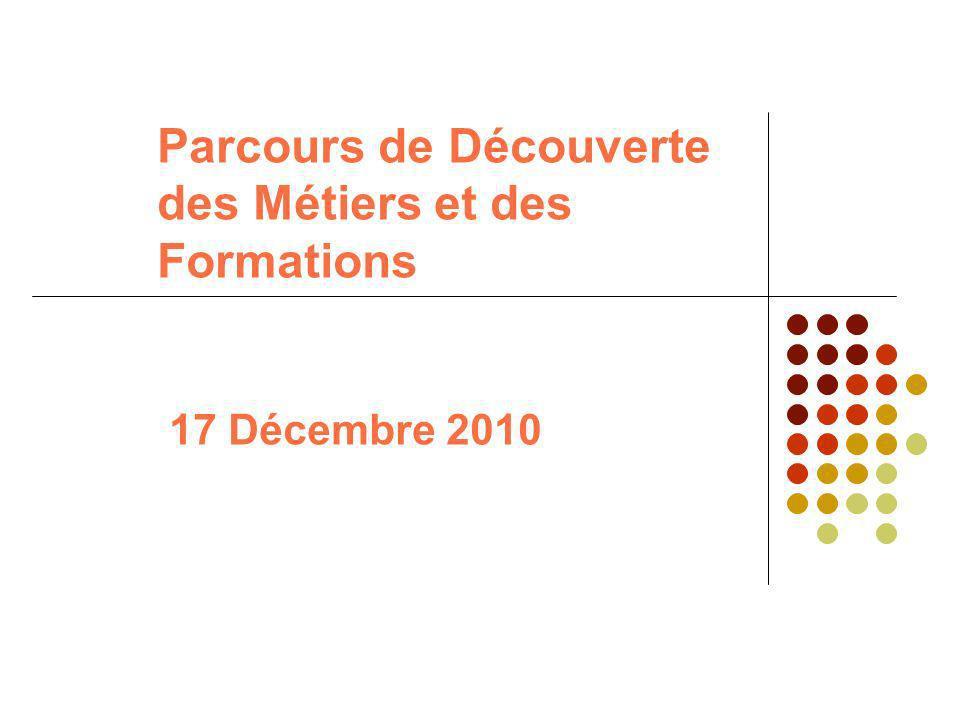 Parcours de Découverte des Métiers et des Formations 17 Décembre 2010
