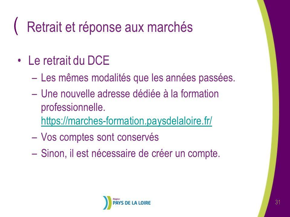 ( 31 Retrait et réponse aux marchés Le retrait du DCE –Les mêmes modalités que les années passées.