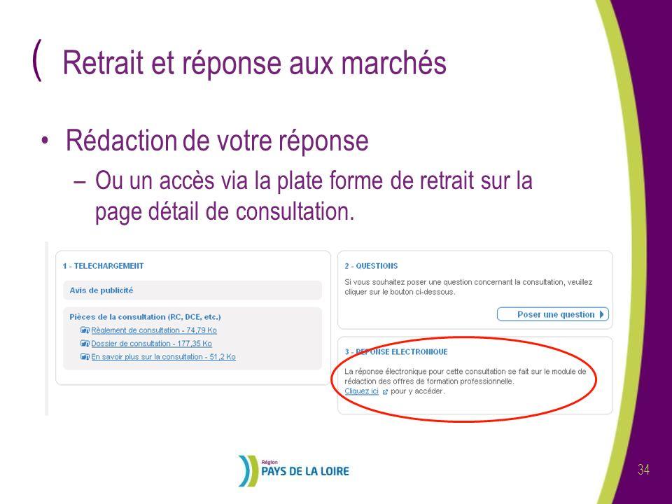( 34 Retrait et réponse aux marchés Rédaction de votre réponse –Ou un accès via la plate forme de retrait sur la page détail de consultation.