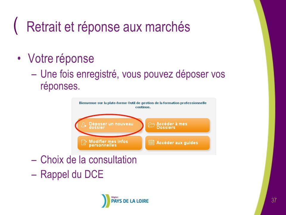 ( 37 Retrait et réponse aux marchés Votre réponse –Une fois enregistré, vous pouvez déposer vos réponses. –Choix de la consultation –Rappel du DCE