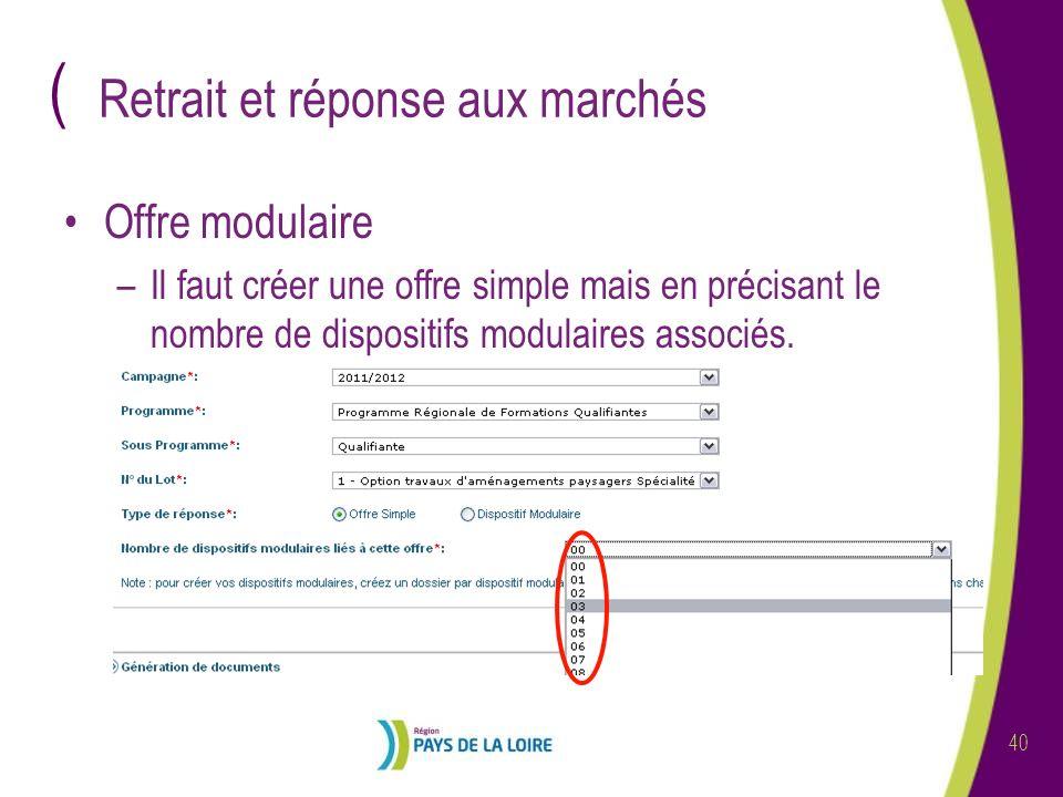 ( 40 Retrait et réponse aux marchés Offre modulaire –Il faut créer une offre simple mais en précisant le nombre de dispositifs modulaires associés.