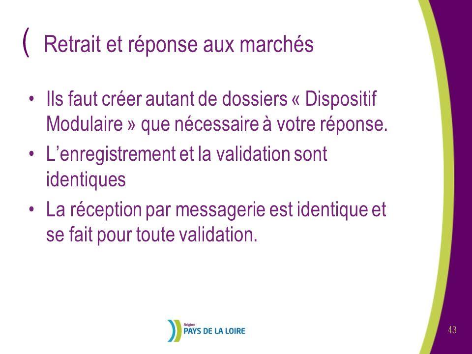 ( 43 Retrait et réponse aux marchés Ils faut créer autant de dossiers « Dispositif Modulaire » que nécessaire à votre réponse.