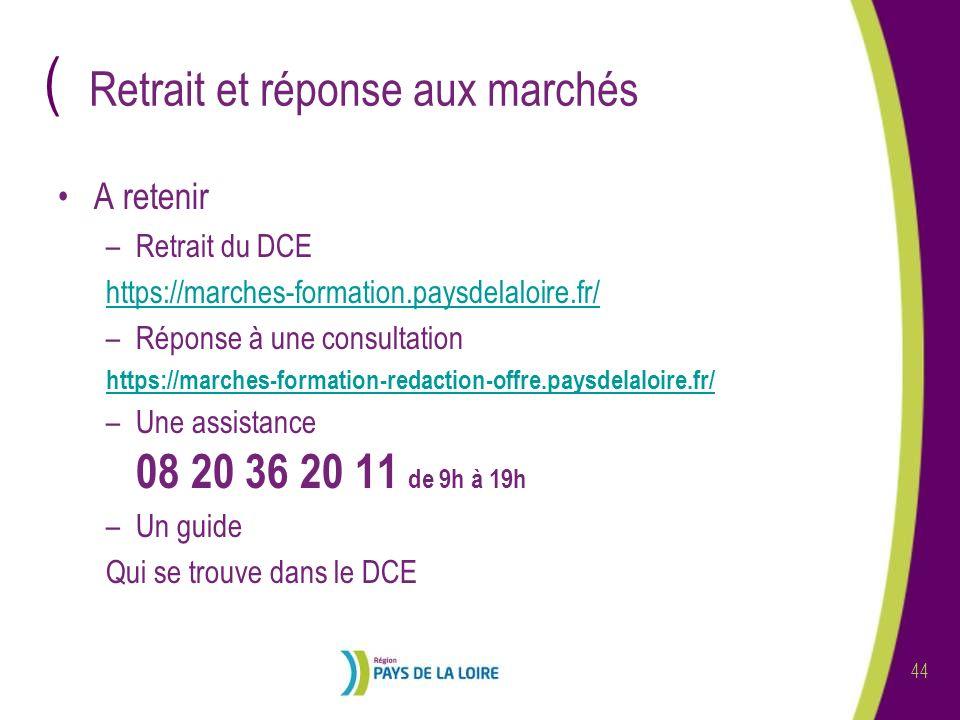 ( 44 Retrait et réponse aux marchés A retenir –Retrait du DCE https://marches-formation.paysdelaloire.fr/ –Réponse à une consultation https://marches-