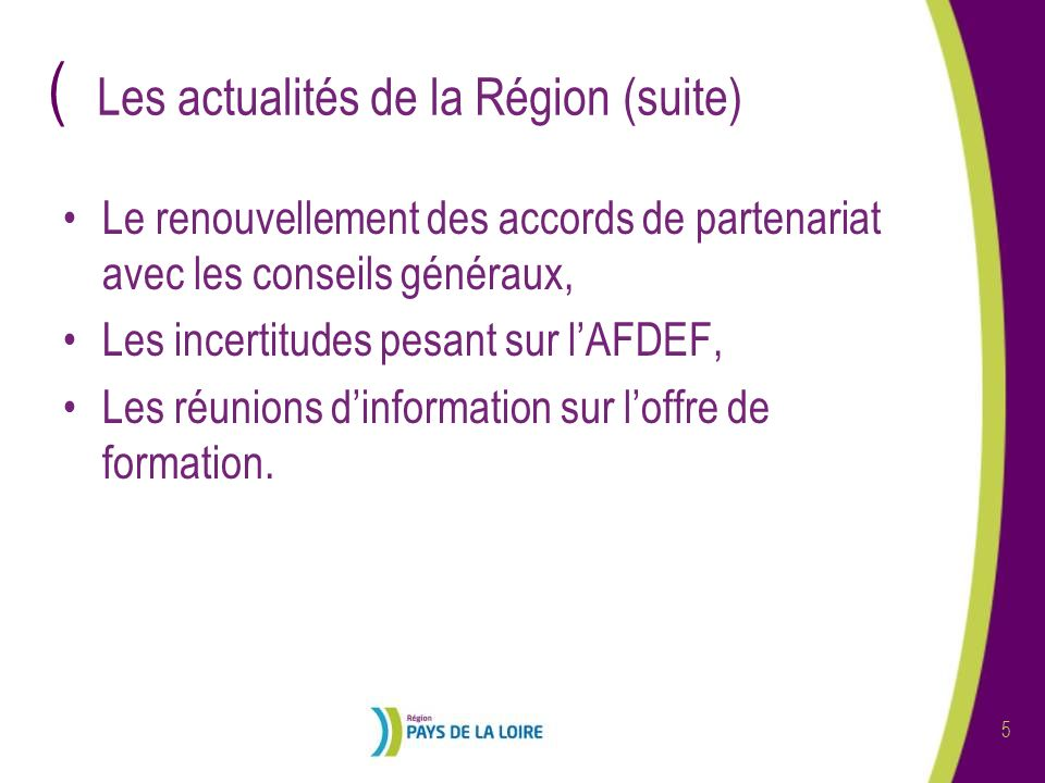 ( 5 Les actualités de la Région (suite) Le renouvellement des accords de partenariat avec les conseils généraux, Les incertitudes pesant sur lAFDEF, L