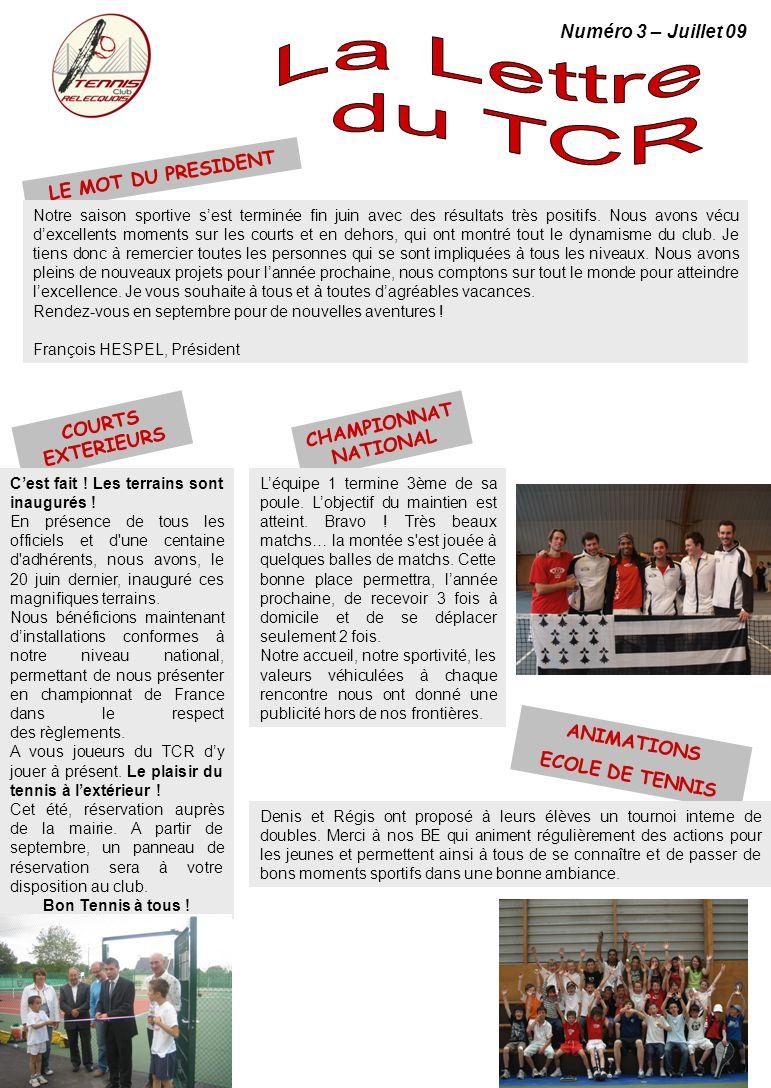 ANIMATIONS ECOLE DE TENNIS LE MOT DU PRESIDENT COURTS EXTERIEURS Notre saison sportive sest terminée fin juin avec des résultats très positifs.