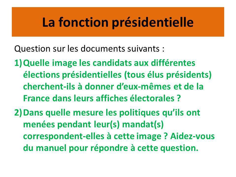 La fonction présidentielle Question sur les documents suivants : 1)Quelle image les candidats aux différentes élections présidentielles (tous élus présidents) cherchent-ils à donner deux-mêmes et de la France dans leurs affiches électorales .