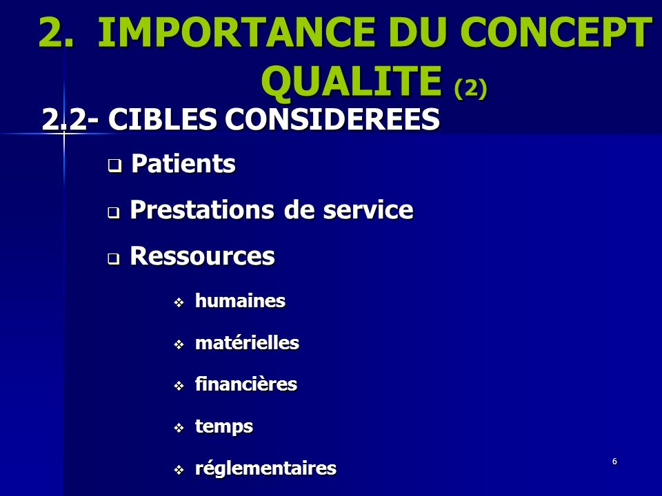 6 2.IMPORTANCE DU CONCEPT QUALITE (2) 2.2- CIBLES CONSIDEREES Patients Patients Prestations de service Prestations de service Ressources Ressources hu