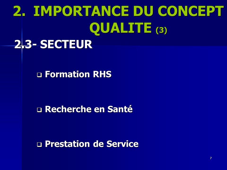 7 2.IMPORTANCE DU CONCEPT QUALITE (3) 2.3- SECTEUR Formation RHS Formation RHS Recherche en Santé Recherche en Santé Prestation de Service Prestation