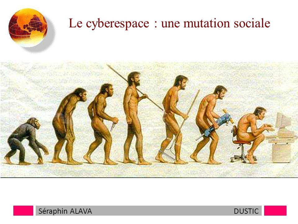 Le cyberespace : une mutation sociale Séraphin ALAVADUSTIC