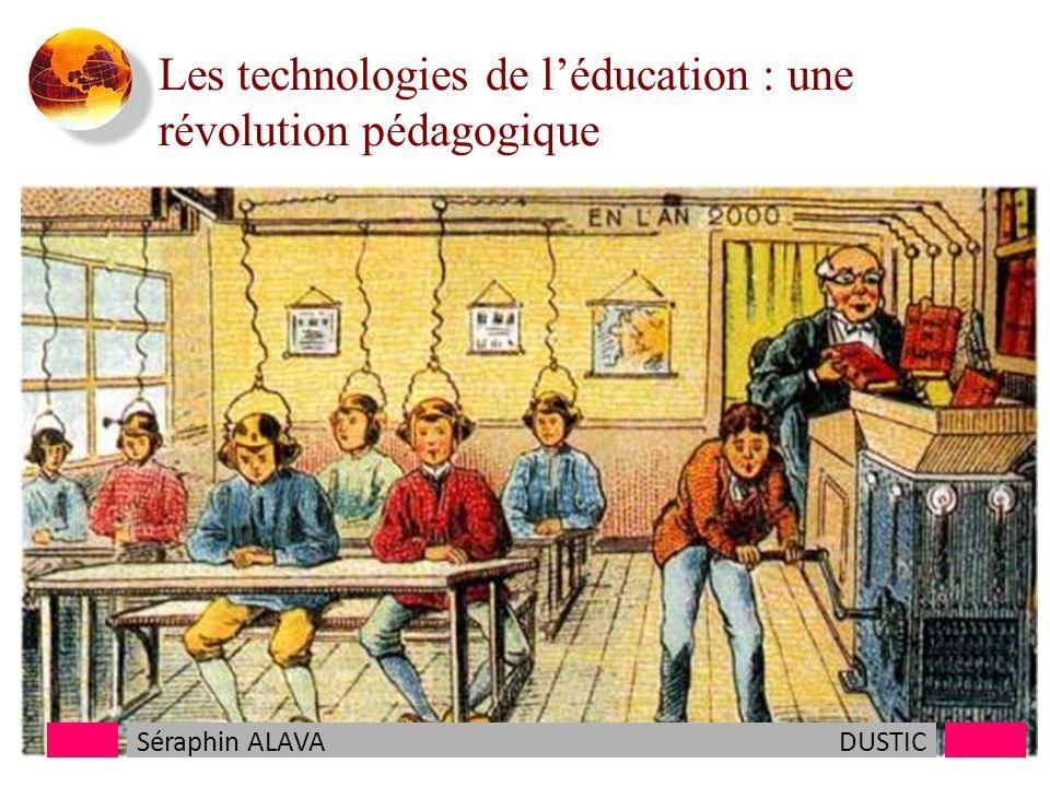 Les technologies de léducation : une révolution pédagogique Séraphin ALAVADUSTIC