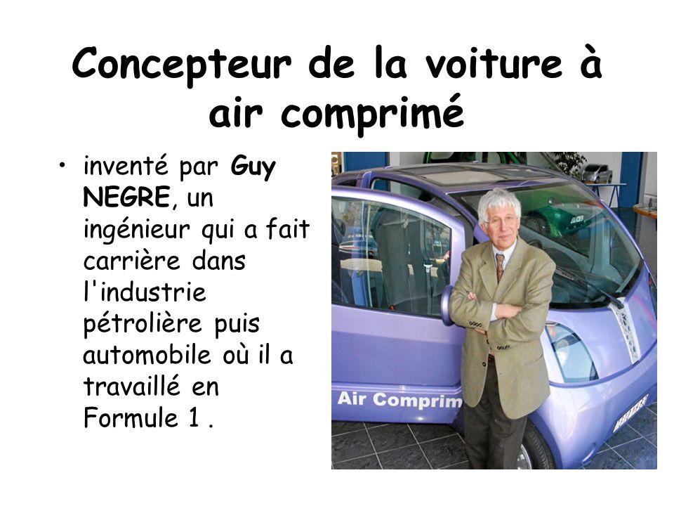 Concepteur de la voiture à air comprimé inventé par Guy NEGRE, un ingénieur qui a fait carrière dans l'industrie pétrolière puis automobile où il a tr