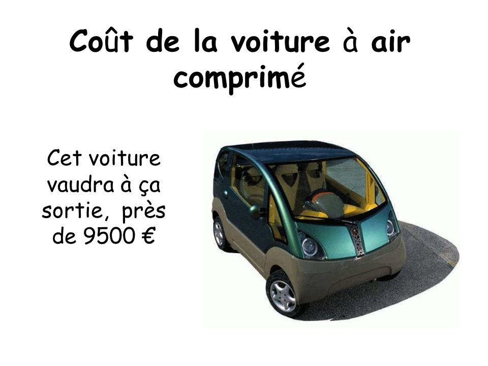 Coût de la voiture à air comprimé Cet voiture vaudra à ça sortie, près de 9500