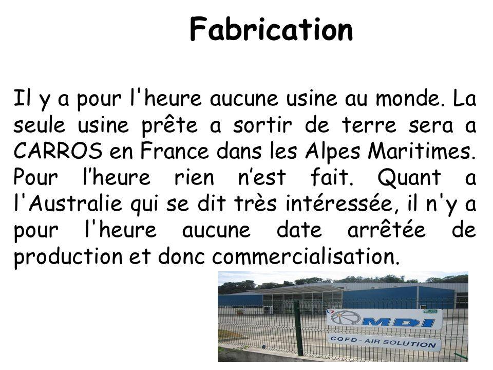 Fabrication Il y a pour l'heure aucune usine au monde. La seule usine prête a sortir de terre sera a CARROS en France dans les Alpes Maritimes. Pour l