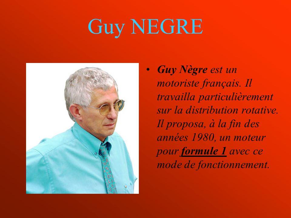 Guy NEGRE Guy Nègre est un motoriste français. Il travailla particulièrement sur la distribution rotative. Il proposa, à la fin des années 1980, un mo
