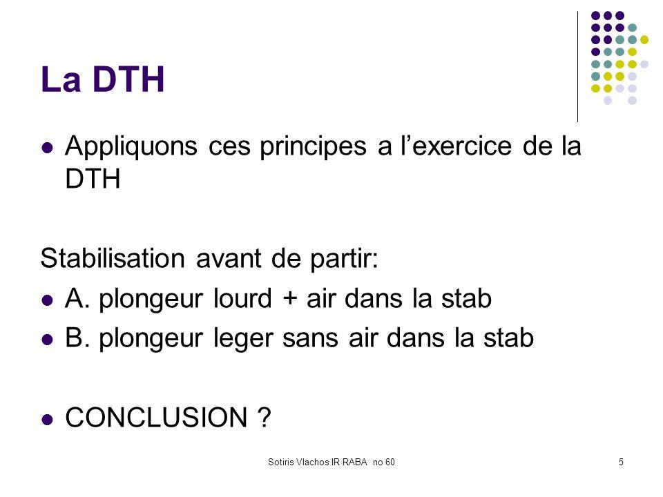 Sotiris Vlachos IR RABA no 605 La DTH Appliquons ces principes a lexercice de la DTH Stabilisation avant de partir: A. plongeur lourd + air dans la st