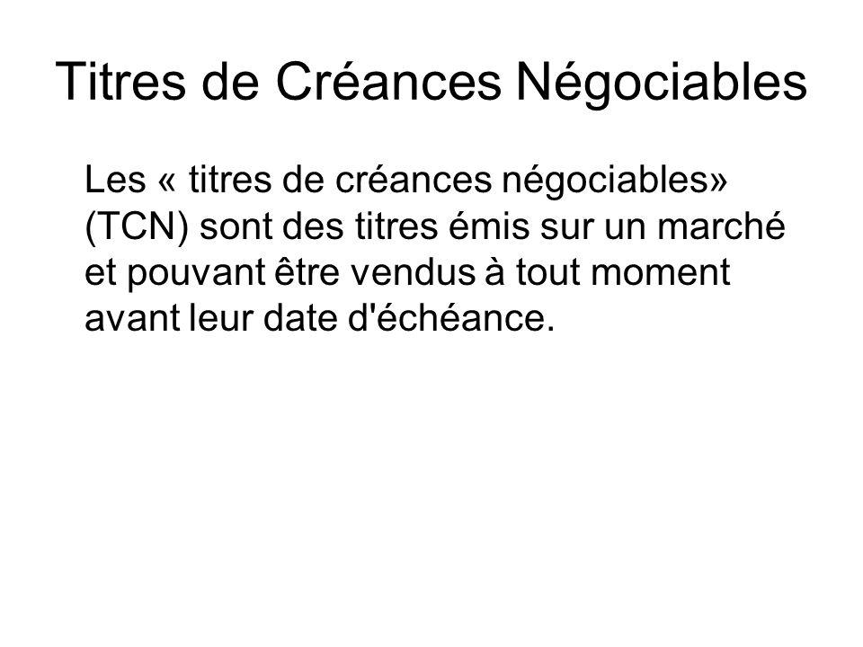Titres de Créances Négociables Les « titres de créances négociables» (TCN) sont des titres émis sur un marché et pouvant être vendus à tout moment ava
