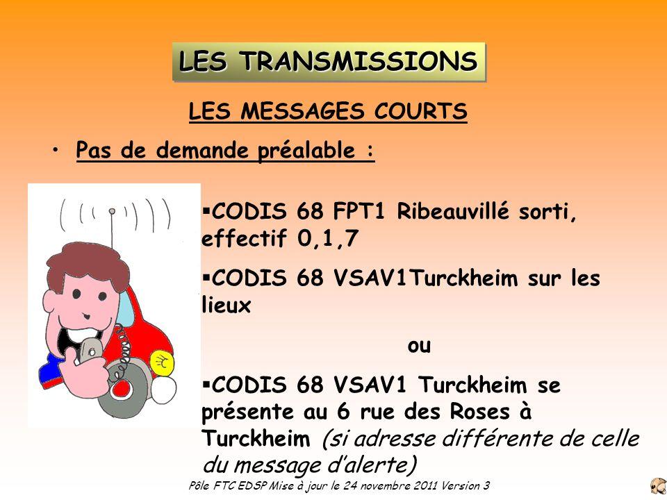 LES MESSAGES COURTS Pas de demande préalable : CODIS 68 FPT1 Ribeauvillé sorti, effectif 0,1,7 CODIS 68 VSAV1Turckheim sur les lieux ou CODIS 68 VSAV1