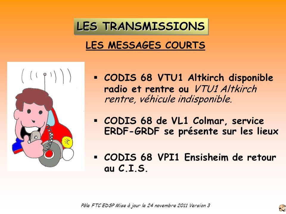 LES MESSAGES COURTS CODIS 68 VTU1 Altkirch disponible radio et rentre ou VTU1 Altkirch rentre, véhicule indisponible. CODIS 68 de VL1 Colmar, service
