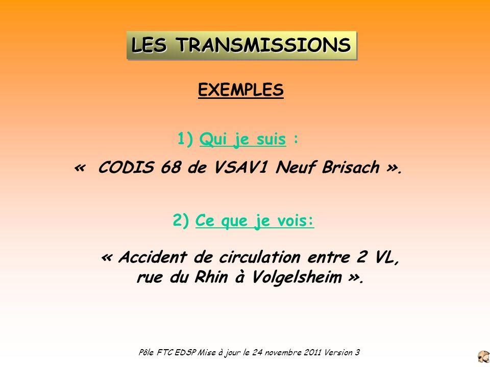 EXEMPLES 2) Ce que je vois: « CODIS 68 de VSAV1 Neuf Brisach ». « Accident de circulation entre 2 VL, rue du Rhin à Volgelsheim ». 1) Qui je suis : Pô